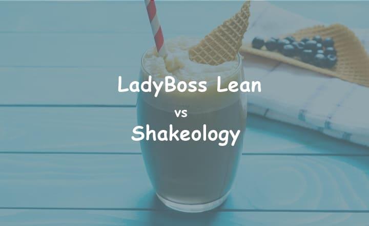 LadyBoss Lean vs Shakeology