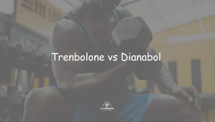 Trenbolone vs Dianabol